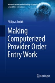 Making Computerized Provider Order Entry Work ebook by Philip Smith