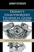 Donny's Unauthorized Technical Guide to Harley-Davidson, 1936 to Present ebook by Donny Petersen