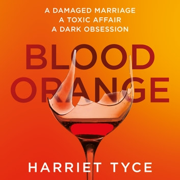 Blood Orange - The gripping, bestselling Richard & Judy book club thriller audiobook by Harriet Tyce
