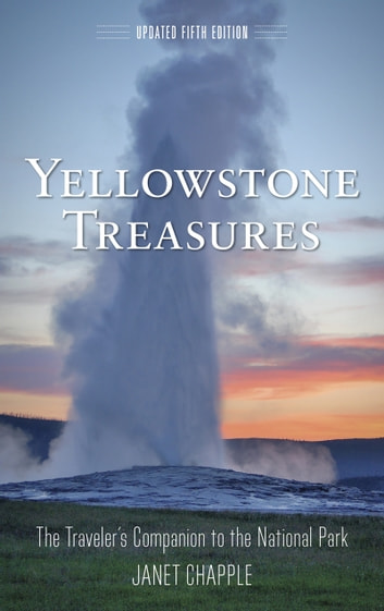 Yellowstone Treasures - The Traveler's Companion to the National Park ebook by Janet Chapple