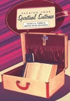 Packing Your Spiritual Suitcase ebook by Pamela Torres & Brenda Keyes Granfield