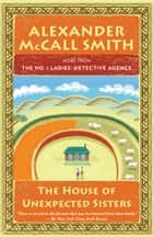The House of Unexpected Sisters - No. 1 Ladies' Detective Agency (18) ebook by Alexander McCall Smith
