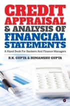 CREDIT APPRAISAL & ANALYSIS OF FINANCIAL STATEMENTS - A HAND BOOK FOR BANKERS AND FINANCE MANAGERS ebook by R.K.GUPTA, HIMANSHU GUPTA