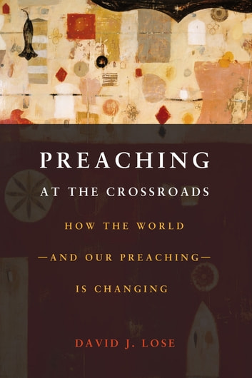 Preaching at the Crossroads - How the World - and Our Preaching - is Changing ebook by David J. Lose