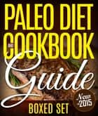 Paleo Diet Cookbook and Guide (Boxed Set) - 3 Books In 1 Paleo Diet Plan Cookbook for Beginners With Over 70 Recipes ebook by Speedy Publishing