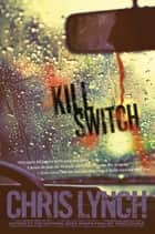 Kill Switch eBook by Chris Lynch
