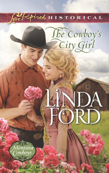 The Cowboy's City Girl (Mills & Boon Love Inspired Historical) (Montana Cowboys, Book 3) ebook by Linda Ford