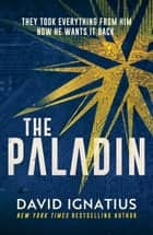 The Paladin - An utterly unputdownable thriller ebook by David Ignatius