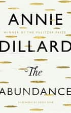 The Abundance ebook by Annie Dillard, Geoff Dyer