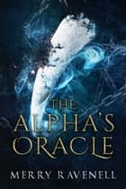 The Alpha's Oracle ebook by Merry Ravenell
