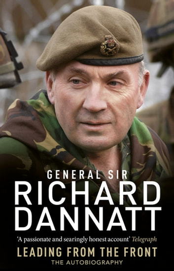 Leading from the Front - An autobiography ebook by Richard Dannatt