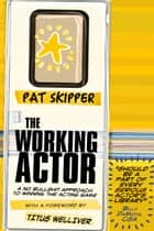 The Working Actor ebook by Pat Skipper