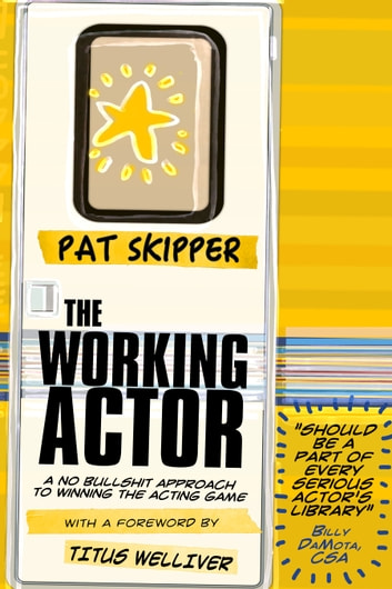 The Working Actor - A No Bullshit Approach to Winning the Acting Game ebook by Pat Skipper
