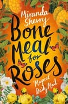 Bone Meal For Roses ebook by Miranda Sherry