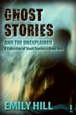 Ghost Stories And The Unexplained: Book One