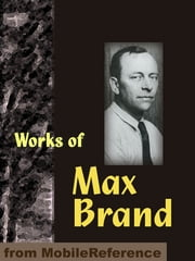 Works Of Max Brand: Includes Riders Of The Silences, The Untamed, Alcatraz, The Rangeland Avenger, Black Jack & More (Mobi Collected Works) ebook by Max Brand
