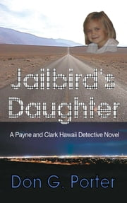 Jailbird's Daughter - A Payane and Clark Hawaii Detective Novel ebook by Don Porter