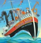 The Circus Ship ebook by Chris Van Dusen, Chris Van Dusen