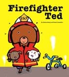 Firefighter Ted - with audio recording ebook by Andrea Beaty, Pascal Lemaitre