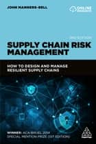 Supply Chain Risk Management - How to Design and Manage Resilient Supply Chains ebook by John Manners-Bell