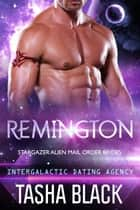 Remington: Stargazer Alien Mail Order Brides #5 (Intergalactic Dating Agency) ebook by Tasha Black