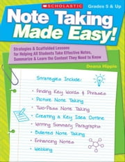 Note Taking Made Easy!: Strategies & Scaffolded Lessons for Helping All Students Take Effective Notes, Summarize & Learn the Content They Need to Know ebook by Hippie, Deana