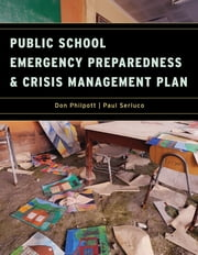Public School Emergency Preparedness and Crisis Management Plan ebook by Don Philpott,Paul Serluco