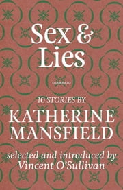 Sex & Lies - Mansfield Selections ebook by Katherine Mansfield