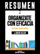 Organízate Con Eficacia: El Arte De La Productividad Sin Estres (Getting Things Done): Resumen Del Libro De David Allen ebook by Sapiens Editorial