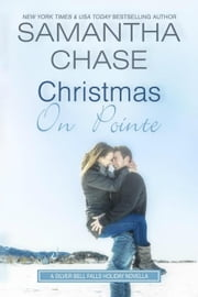Christmas On Pointe - A Silver Bell Falls Holiday Novella ebook by Samantha Chase