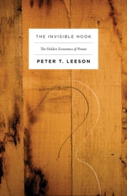 The Invisible Hook - The Hidden Economics of Pirates ebook by Peter T. Leeson