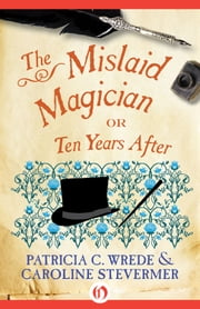 The Mislaid Magician - or Ten Years After ebook by Caroline Stevermer,Patricia C. Wrede