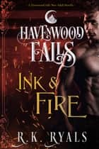 Ink & Fire - A Havenwood Falls Novella ebook by R.K. Ryals