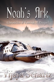 Noah's Ark - Chronicles of Kassouk: A Prequel ebook by Vijaya Schartz