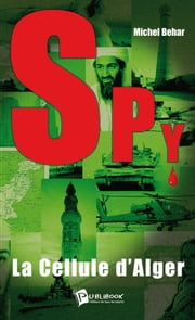 Spy n°1 - La cellule d'Alger ebook by Michel Behar
