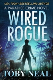 Wired Rogue - Paradise Crime Series, #2 ebook by Toby Neal