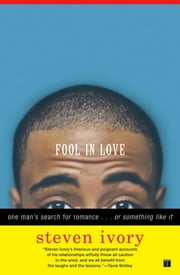 Fool in Love - One Man's Search for Romance . . . or Something Like It ebook by Steven Ivory