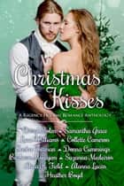 Christmas Kisses - A Regency Holiday Romance Anthology ebook by Cheryl Bolen, Samantha Grace, Lana Williams,...
