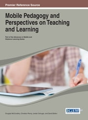 Mobile Pedagogy and Perspectives on Teaching and Learning ebook by Douglas McConatha,Christian Penny,Jordan Schugar,David Bolton