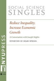 Reduce Inequality, Increase Economic Growth - A Conversation with Joseph Stiglitz ebook by Joseph Stiglitz,Shari Spiegel