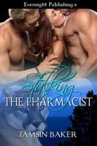 Stalking the Pharmacist ebook by Tamsin Baker