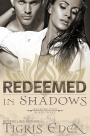Redeemed In Shadows ebook by Tigris Eden,Tricia Schmit,Danielle Romero