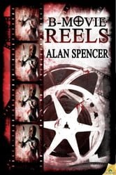 B-Movie Reels ebook by Alan Spencer