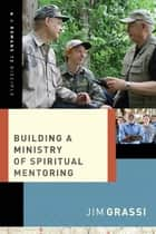 Building a Ministry of Spiritual Mentoring ebook by Jim Grassi
