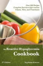 The Reactive Hypoglycemia Cookbook ebook by Stephanie Kenrose