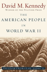 The American People in World War II: Freedom from Fear, Part Two ebook by David M. Kennedy