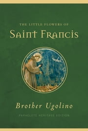 The Little Flowers of Saint Francis ebook by Brother Ugolino Boniscambi