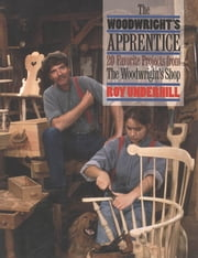 The Woodwright's Apprentice - Twenty Favorite Projects From The Woodwright's Shop ebook by Roy Underhill