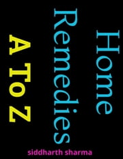 Home Remedies A to Z ebook by Siddharth Sharma