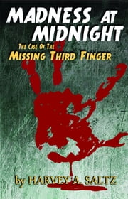 Madness at Midnight - The Case of the Missing Third Finger ebook by Harvey Saltz